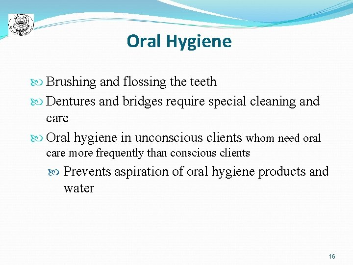 Oral Hygiene Brushing and flossing the teeth Dentures and bridges require special cleaning and