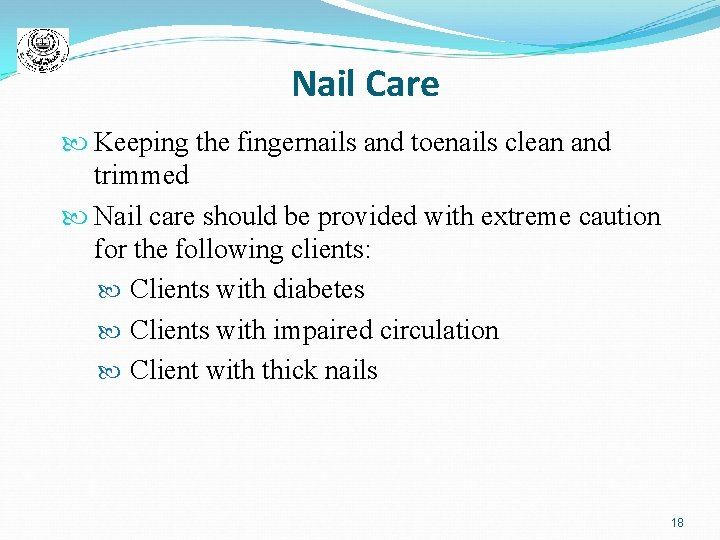 Nail Care Keeping the fingernails and toenails clean and trimmed Nail care should be