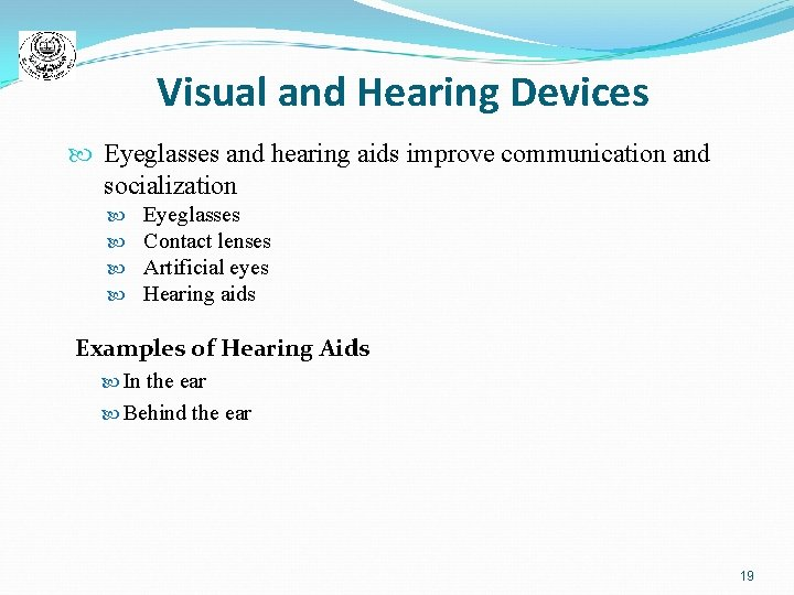 Visual and Hearing Devices Eyeglasses and hearing aids improve communication and socialization Eyeglasses Contact
