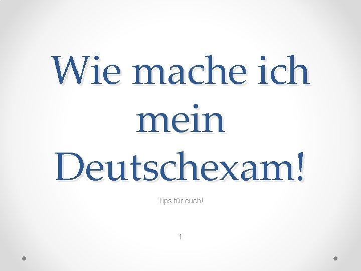 Wie mache ich mein Deutschexam! Tips für euch! 1