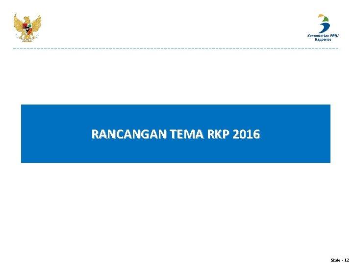 RANCANGAN TEMA RKP 2016 Slide - 12