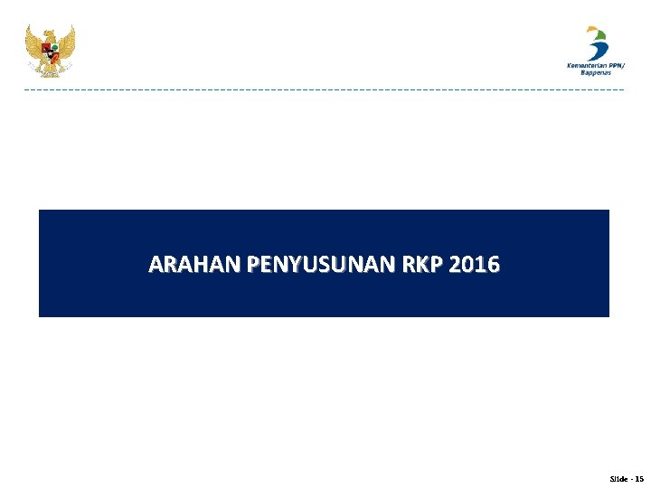 ARAHAN PENYUSUNAN RKP 2016 Slide - 15