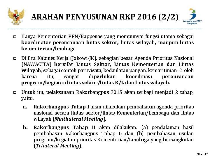 ARAHAN PENYUSUNAN RKP 2016 (2/2) q Hanya Kementerian PPN/Bappenas yang mempunyai fungsi utama sebagai