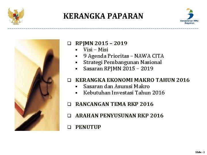 KERANGKA PAPARAN q RPJMN 2015 – 2019 § Visi – Misi § 9 Agenda