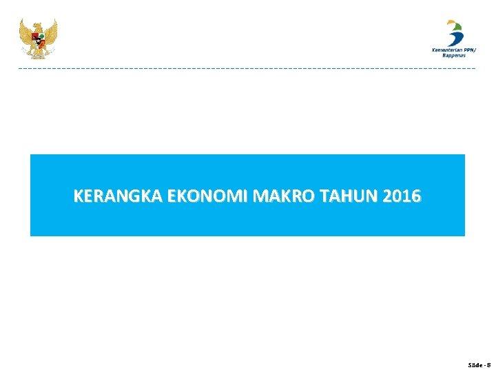 KERANGKA EKONOMI MAKRO TAHUN 2016 Slide - 8