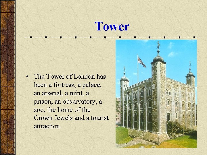 Tower • The Tower of London has been a fortress, a palace, an arsenal,