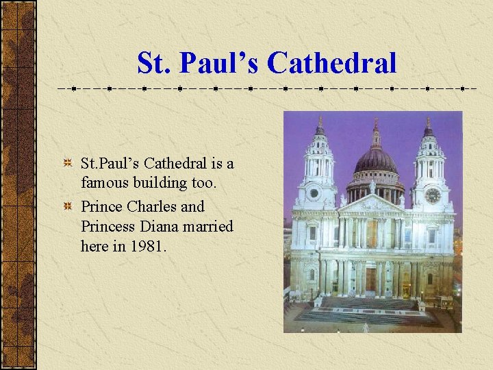 St. Paul's Cathedral is a famous building too. Prince Charles and Princess Diana married