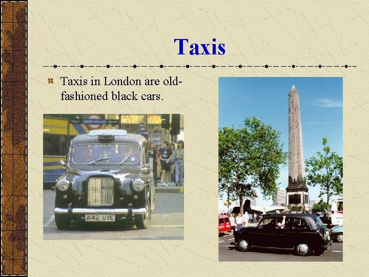 Taxis in London are oldfashioned black cars.