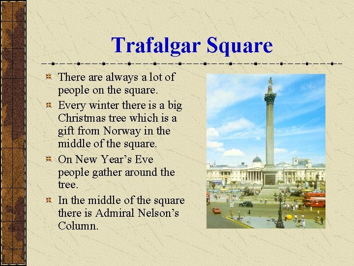 Trafalgar Square There always a lot of people on the square. Every winter there