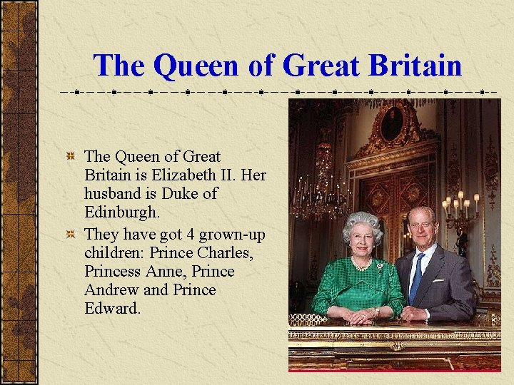 The Queen of Great Britain is Elizabeth II. Her husband is Duke of Edinburgh.