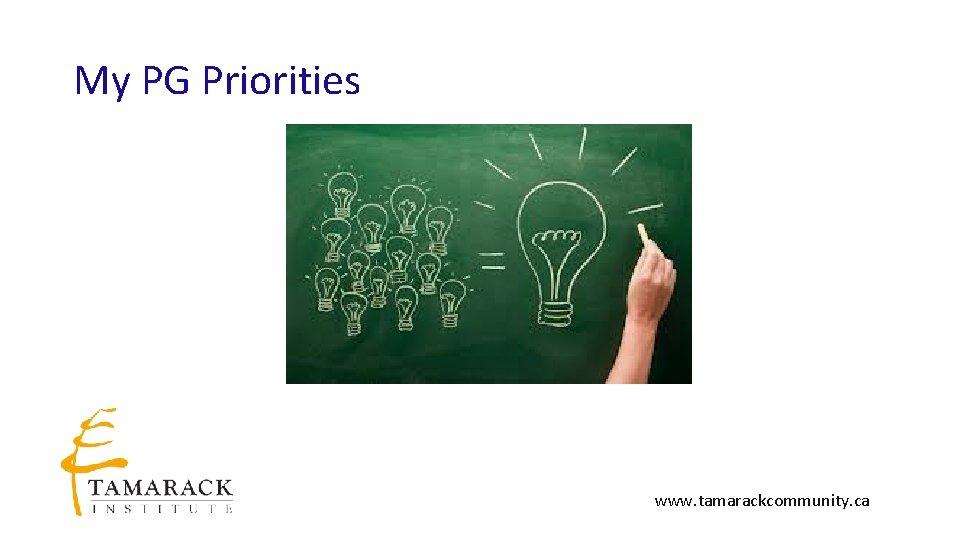My PG Priorities www. tamarackcommunity. ca