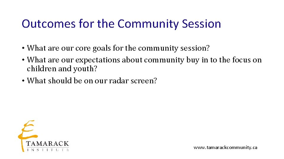 Outcomes for the Community Session • What are our core goals for the community