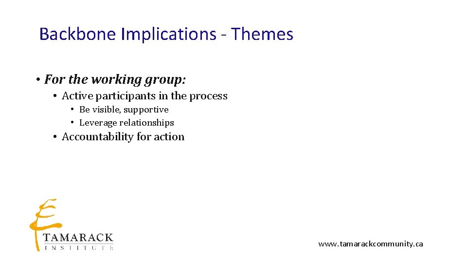 Backbone Implications - Themes • For the working group: • Active participants in the