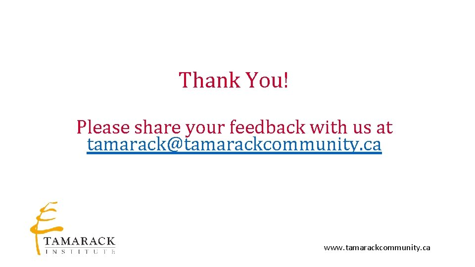 Thank You! Please share your feedback with us at tamarack@tamarackcommunity. ca www. tamarackcommunity. ca