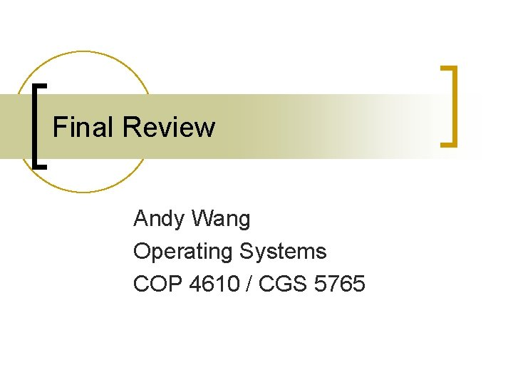 Final Review Andy Wang Operating Systems COP 4610 / CGS 5765