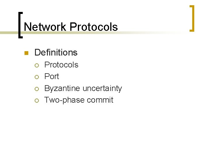 Network Protocols n Definitions ¡ ¡ Protocols Port Byzantine uncertainty Two-phase commit