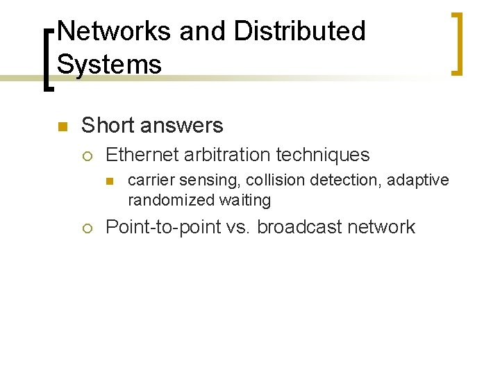Networks and Distributed Systems n Short answers ¡ Ethernet arbitration techniques n ¡ carrier