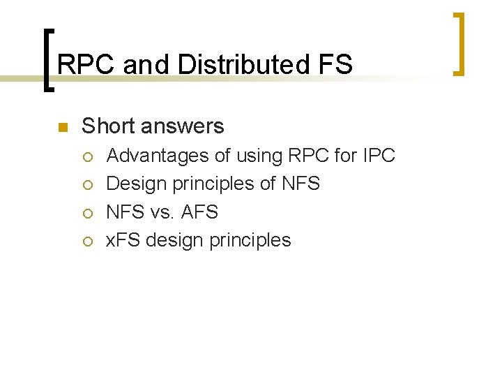 RPC and Distributed FS n Short answers ¡ ¡ Advantages of using RPC for