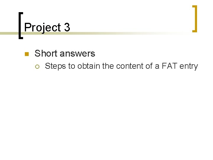 Project 3 n Short answers ¡ Steps to obtain the content of a FAT
