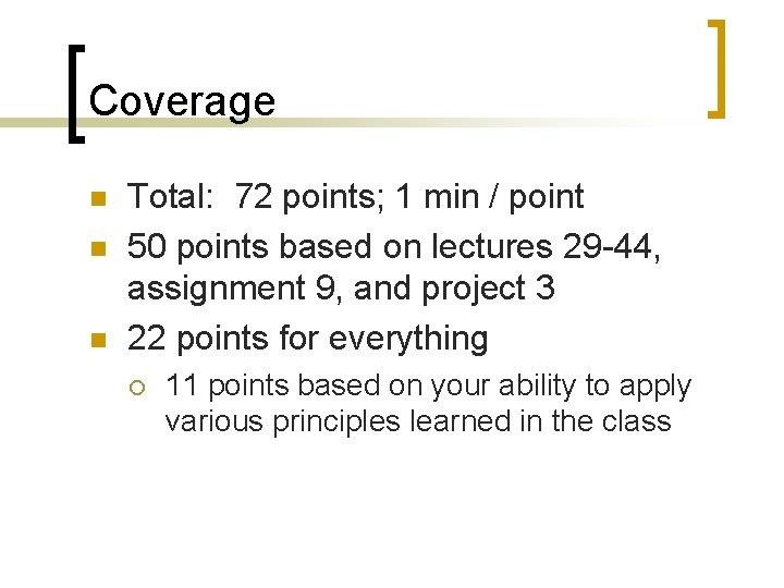 Coverage n n n Total: 72 points; 1 min / point 50 points based
