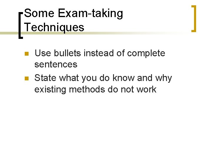 Some Exam-taking Techniques n n Use bullets instead of complete sentences State what you