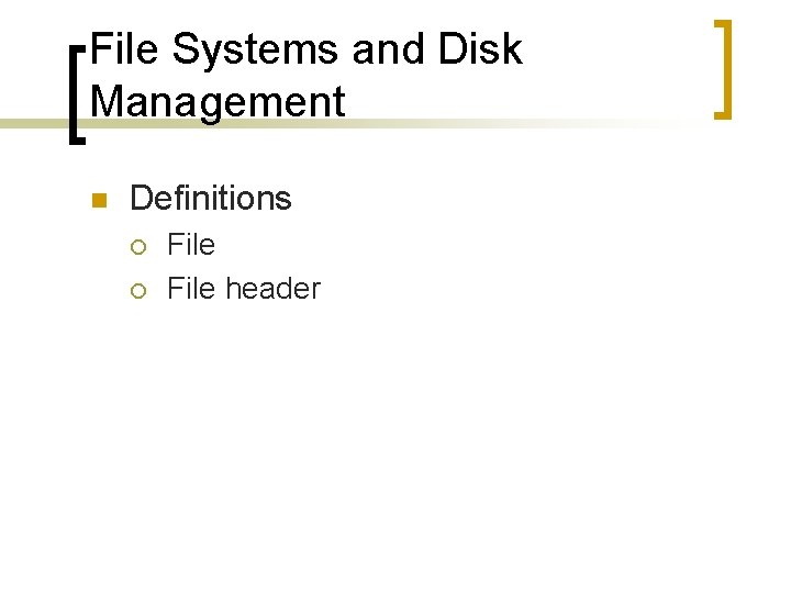File Systems and Disk Management n Definitions ¡ ¡ File header