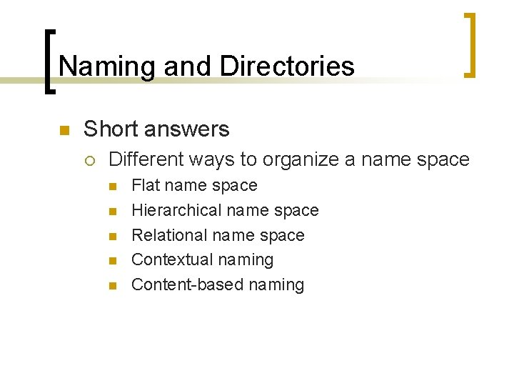 Naming and Directories n Short answers ¡ Different ways to organize a name space