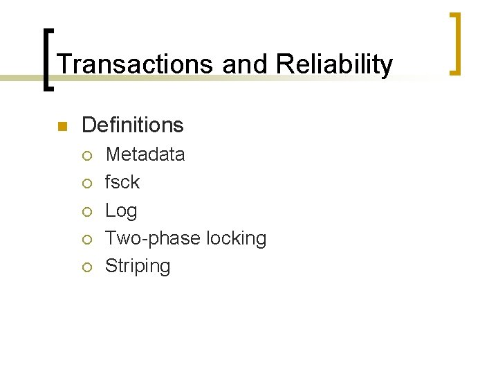Transactions and Reliability n Definitions ¡ ¡ ¡ Metadata fsck Log Two-phase locking Striping