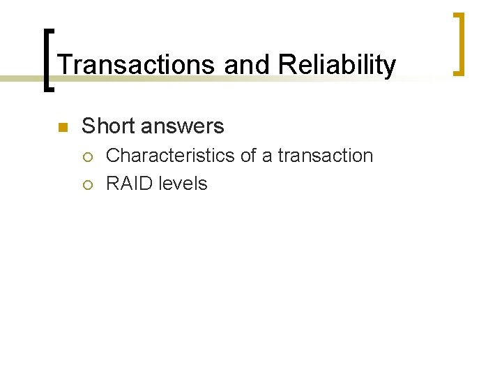Transactions and Reliability n Short answers ¡ ¡ Characteristics of a transaction RAID levels