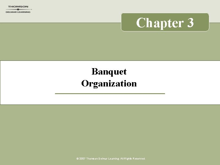 Chapter 3 Banquet Organization © 2007 Thomson Delmar Learning. All Rights Reserved.