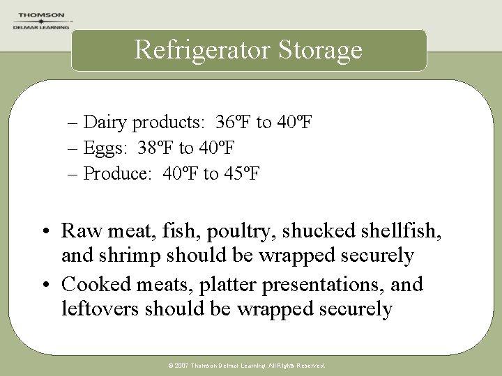 Refrigerator Storage – Dairy products: 36ºF to 40ºF – Eggs: 38ºF to 40ºF –