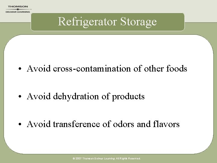 Refrigerator Storage • Avoid cross-contamination of other foods • Avoid dehydration of products •