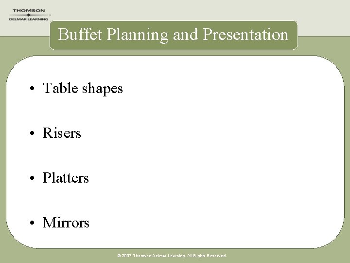 Buffet Planning and Presentation • Table shapes • Risers • Platters • Mirrors ©