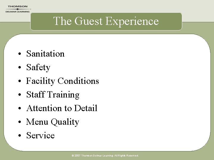 The Guest Experience • • Sanitation Safety Facility Conditions Staff Training Attention to Detail