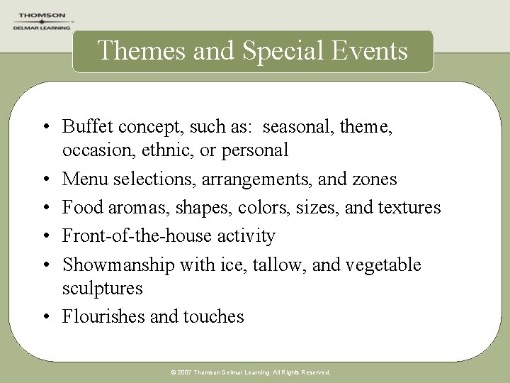 Themes and Special Events • Buffet concept, such as: seasonal, theme, occasion, ethnic, or