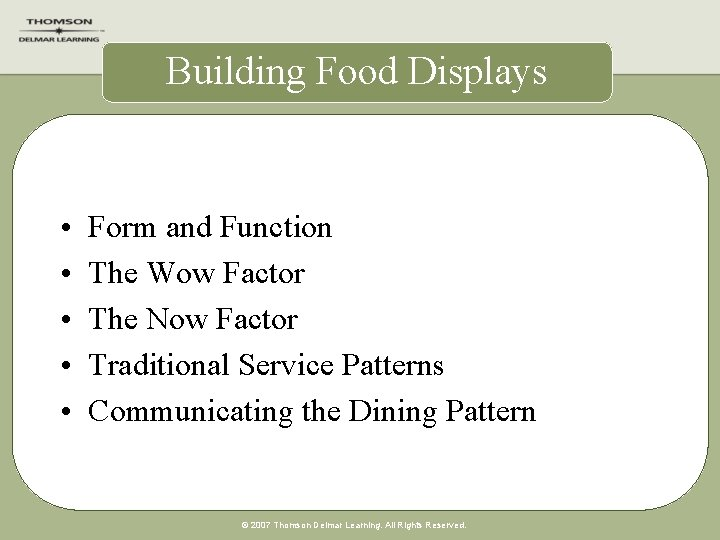 Building Food Displays • • • Form and Function The Wow Factor The Now
