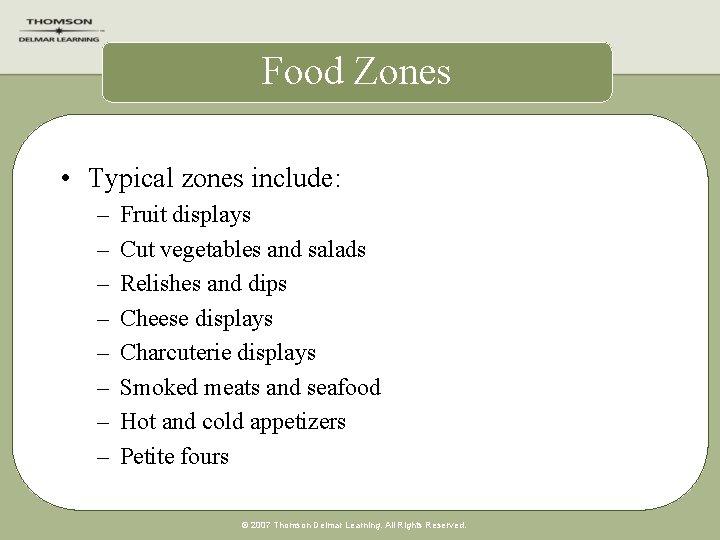 Food Zones • Typical zones include: – – – – Fruit displays Cut vegetables