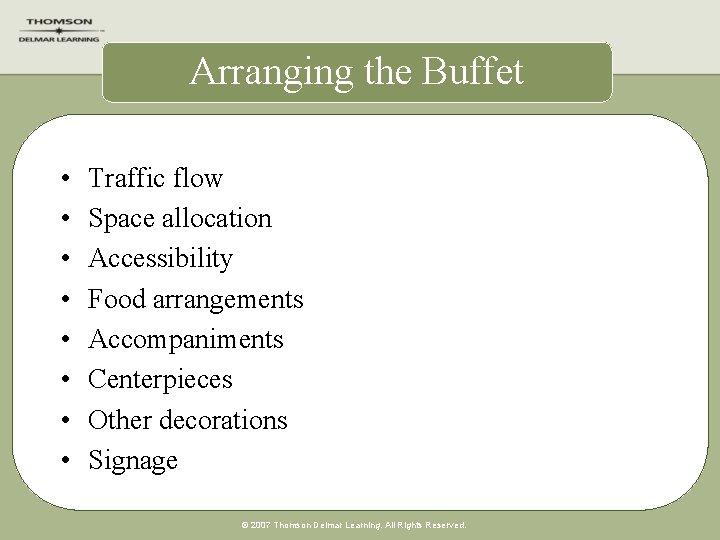 Arranging the Buffet • • Traffic flow Space allocation Accessibility Food arrangements Accompaniments Centerpieces