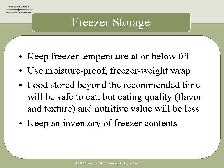 Freezer Storage • Keep freezer temperature at or below 0ºF • Use moisture-proof, freezer-weight