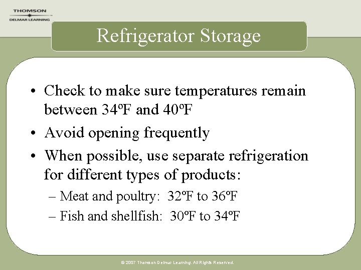Refrigerator Storage • Check to make sure temperatures remain between 34ºF and 40ºF •