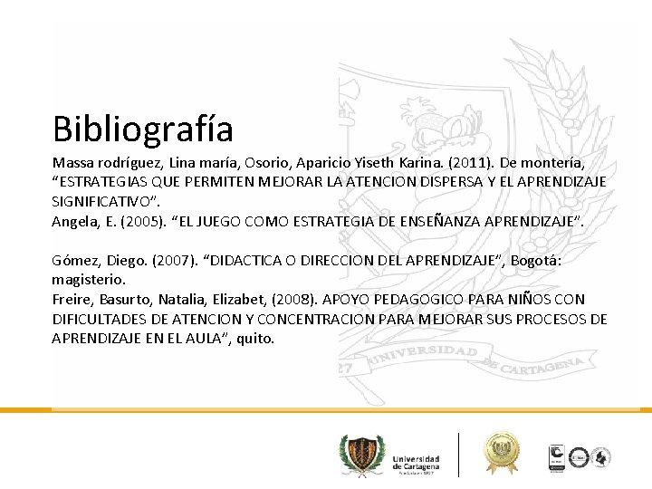 """Bibliografía Massa rodríguez, Lina maría, Osorio, Aparicio Yiseth Karina. (2011). De montería, """"ESTRATEGIAS QUE"""