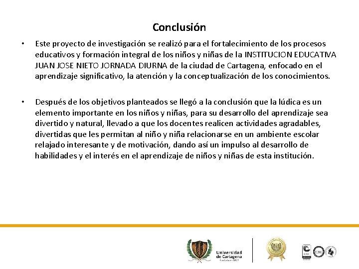 Conclusión • Este proyecto de investigación se realizó para el fortalecimiento de los procesos