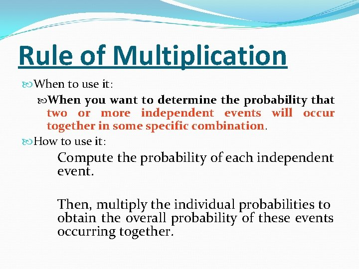 Rule of Multiplication When to use it: When you want to determine the probability