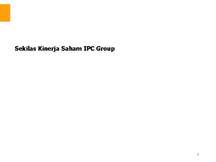 Sekilas Kinerja Saham IPC Group 3