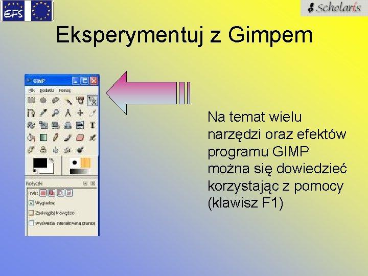 Eksperymentuj z Gimpem Na temat wielu narzędzi oraz efektów programu GIMP można się dowiedzieć