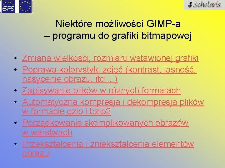 Niektóre możliwości GIMP-a – programu do grafiki bitmapowej • Zmiana wielkości, rozmiaru wstawionej grafiki