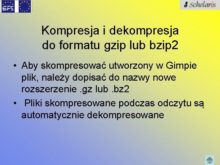 Kompresja i dekompresja do formatu gzip lub bzip 2 • Aby skompresować utworzony w