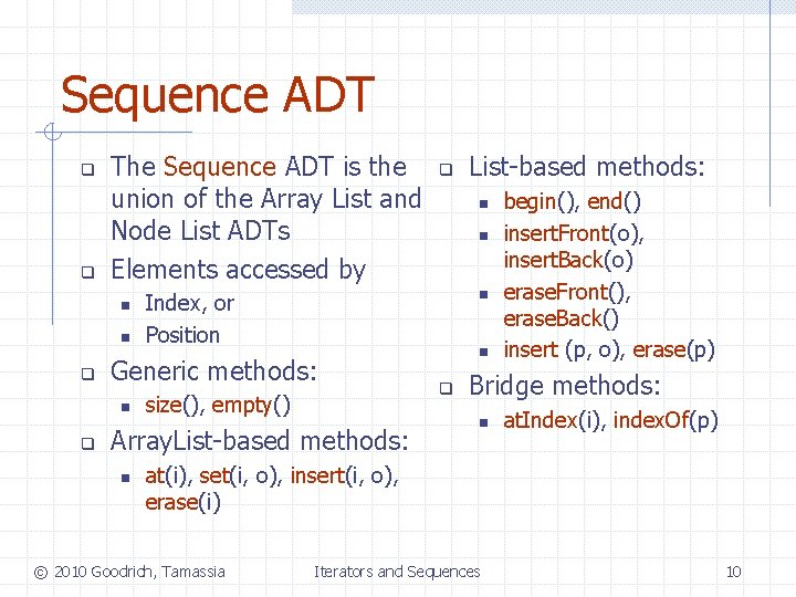 Sequence ADT q q The Sequence ADT is the union of the Array List