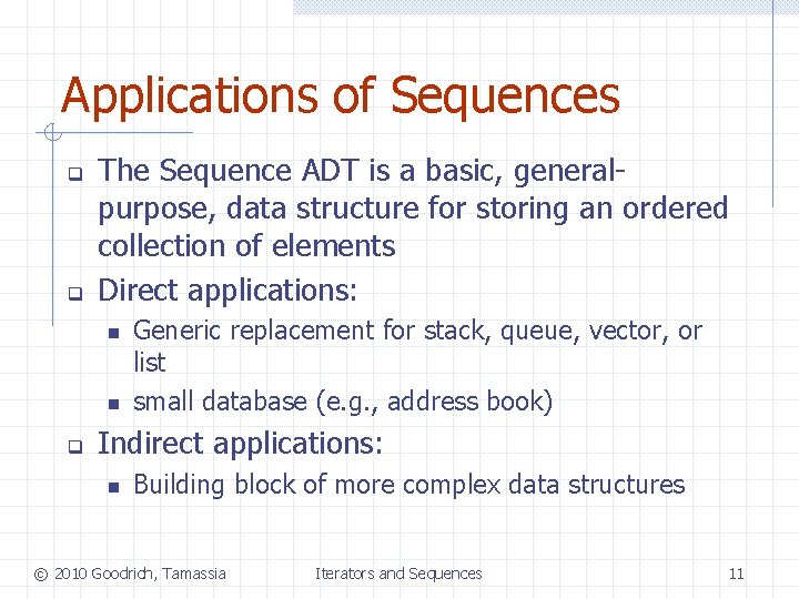 Applications of Sequences q q The Sequence ADT is a basic, generalpurpose, data structure