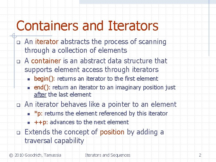 Containers and Iterators q q An iterator abstracts the process of scanning through a